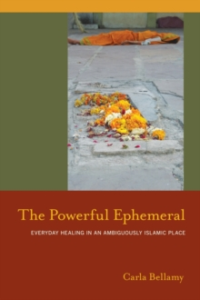 The Powerful Ephemeral : Everyday Healing in an Ambiguously Islamic Place, Hardback Book