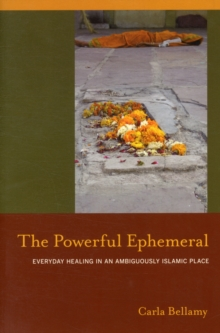The Powerful Ephemeral : Everyday Healing in an Ambiguously Islamic Place, Paperback / softback Book
