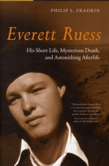 Everett Ruess : His Short Life, Mysterious Death, and Astonishing Afterlife, Hardback Book