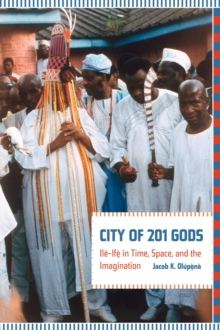 City of 201 Gods : Ile-Ife in Time, Space, and the Imagination, Hardback Book
