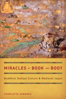Miracles of Book and Body : Buddhist Textual Culture and Medieval Japan, Hardback Book