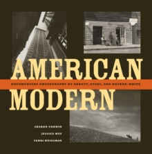 American Modern : Documentary Photography by Abbott, Evans, and Bourke-White, Hardback Book