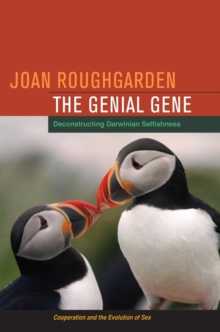 The Genial Gene : Deconstructing Darwinian Selfishness, Paperback / softback Book