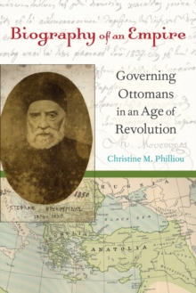 Biography of an Empire : Governing Ottomans in an Age of Revolution, Paperback Book