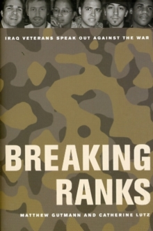 Breaking Ranks : Iraq Veterans Speak Out against the War, Paperback / softback Book