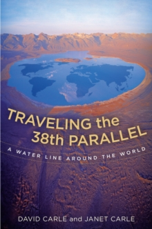 Traveling the 38th Parallel : A Water Line Around the World, Hardback Book