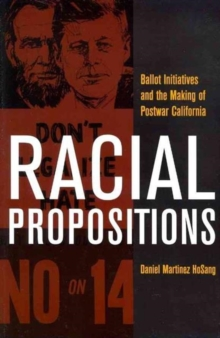 Racial Propositions : Ballot Initiatives and the Making of Postwar California, Paperback / softback Book