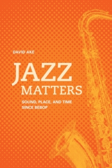Jazz Matters : Sound, Place, and Time since Bebop, Paperback / softback Book