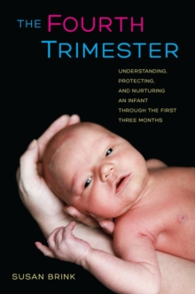 The Fourth Trimester : Understanding, Protecting, and Nurturing an Infant Through the First Three Months, Hardback Book