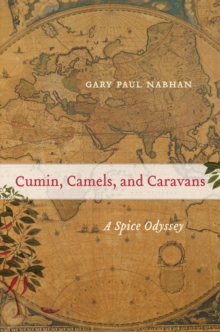 Cumin, Camels, and Caravans : A Spice Odyssey, Hardback Book