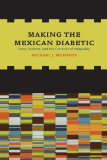 Making the Mexican Diabetic : Race, Science, and the Genetics of Inequality, Hardback Book
