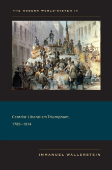 The Modern World-System IV : Centrist Liberalism Triumphant, 1789-1914, Hardback Book
