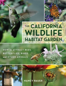 The California Wildlife Habitat Garden : How to Attract Bees, Butterflies, Birds, and Other Animals, Paperback / softback Book