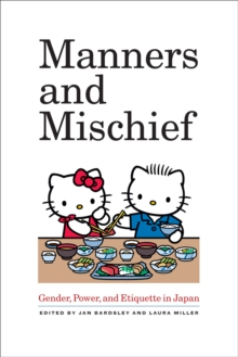 Manners and Mischief : Gender, Power, and Etiquette in Japan, Paperback Book