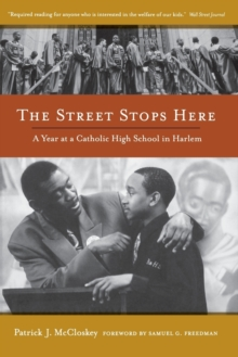 The Street Stops Here : A Year at a Catholic High School in Harlem, Paperback / softback Book