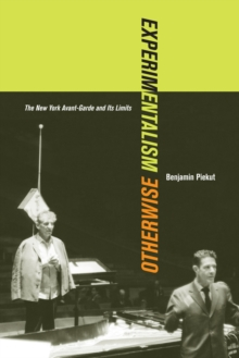 Experimentalism Otherwise : The New York Avant-Garde and Its Limits, Hardback Book