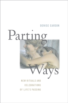 Parting Ways : New Rituals and Celebrations of Life's Passing, Paperback / softback Book