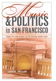 Music and Politics in San Francisco : From the 1906 Quake to the Second World War, Hardback Book