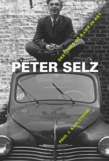 Peter Selz : Sketches of a Life in Art, Hardback Book