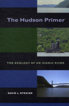 The Hudson Primer : The Ecology of an Iconic River, Paperback Book