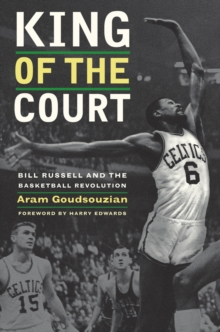 King of the Court : Bill Russell and the Basketball Revolution, Paperback / softback Book