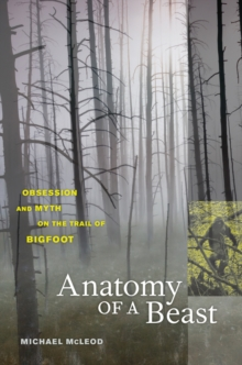 Anatomy of a Beast : Obsession and Myth on the Trail of Bigfoot, Paperback / softback Book
