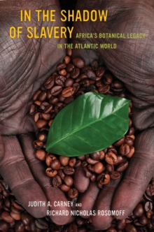 In the Shadow of Slavery : Africa's Botanical Legacy in the Atlantic World, Paperback / softback Book