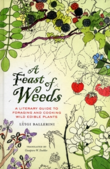 A Feast of Weeds : A Literary Guide to Foraging and Cooking Wild Edible Plants, Hardback Book