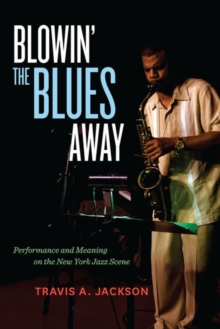Blowin' the Blues Away : Performance and Meaning on the New York Jazz Scene, Hardback Book