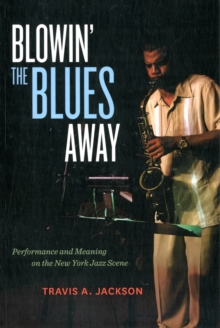 Blowin' the Blues Away : Performance and Meaning on the New York Jazz Scene, Paperback / softback Book