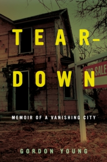 Teardown : Memoir of a Vanishing City, Hardback Book