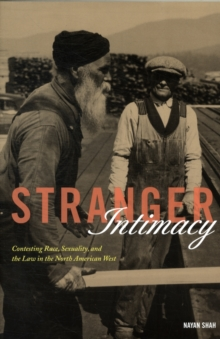 Stranger Intimacy : Contesting Race, Sexuality and the Law in the North American West, Paperback Book