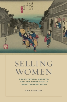Selling Women : Prostitution, Markets, and the Household in Early Modern Japan, Hardback Book