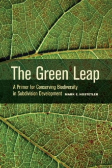The Green Leap : A Primer for Conserving Biodiversity in Subdivision Development, Hardback Book
