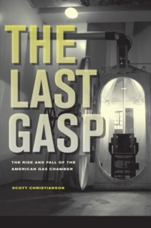 The Last Gasp : The Rise and Fall of the American Gas Chamber, Paperback / softback Book