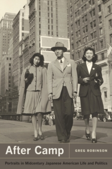 After Camp : Portraits in Midcentury Japanese American Life and Politics, Hardback Book