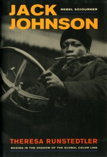 Jack Johnson, Rebel Sojourner : Boxing in the Shadow of the Global Color Line, Hardback Book