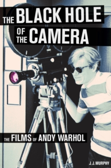 The Black Hole of the Camera : The Films of Andy Warhol, Paperback Book