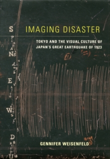 Imaging Disaster : Tokyo and the Visual Culture of Japan's Great Earthquake of 1923, Hardback Book