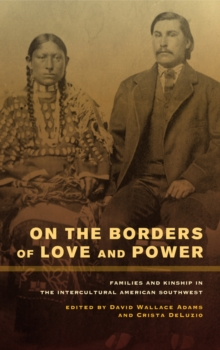 On the Borders of Love and Power : Families and Kinship in the Intercultural American Southwest, Hardback Book
