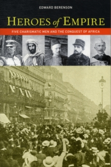 Heroes of Empire : Five Charismatic Men and the Conquest of Africa, Paperback Book
