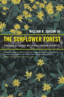 The Sunflower Forest : Ecological Restoration and the New Communion with Nature, Paperback / softback Book