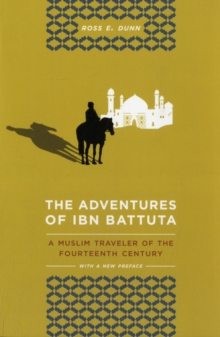 The Adventures of Ibn Battuta : A Muslim Traveler of the Fourteenth Century, With a New Preface, Paperback Book