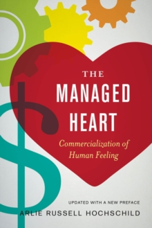 The Managed Heart : Commercialization of Human Feeling, Paperback / softback Book