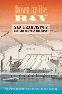 Down by the Bay : San Francisco's History Between the Tides, Hardback Book