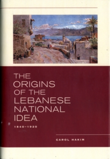 The Origins of the Lebanese National Idea : 1840-1920, Hardback Book