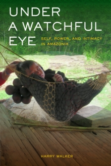Under a Watchful Eye : Self, Power, and Intimacy in Amazonia, Hardback Book