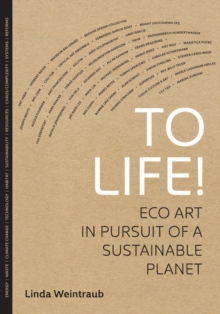 To Life! : Eco Art in Pursuit of a Sustainable Planet, Hardback Book