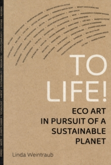 To Life! : Eco Art in Pursuit of a Sustainable Planet, Paperback / softback Book