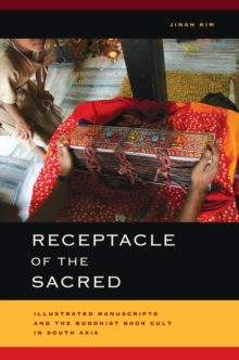 Receptacle of the Sacred : Illustrated Manuscripts and the Buddhist Book Cult in South Asia, Hardback Book